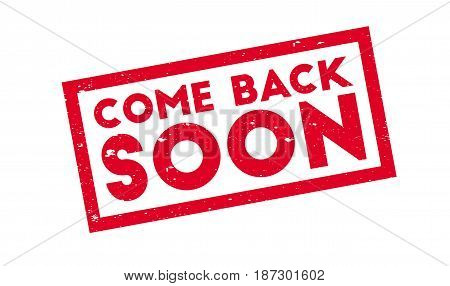 Come Back Soon rubber stamp. Grunge design with dust scratches. Effects can be easily removed for a clean, crisp look. Color is easily changed.