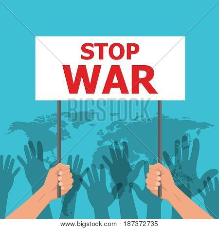 Stop war. Hands of people hold the poster. Concept of the ban of military operations. Stop of the global conflict. The world is in danger. Press. Vector illustration. Flat design.