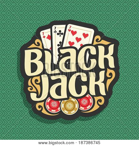 Vector logo Blackjack: playing card combination three 7 for gambling game black jack, casino chips, curly gamble icon on green seamless pattern background, art lettering title text on blackjack theme
