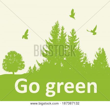 Green background with firs and birds. Ecology concept. Go green lettering.