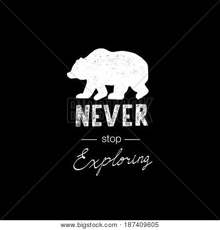 Tribal lettering Never Stop Exploring with wild forest Bear
