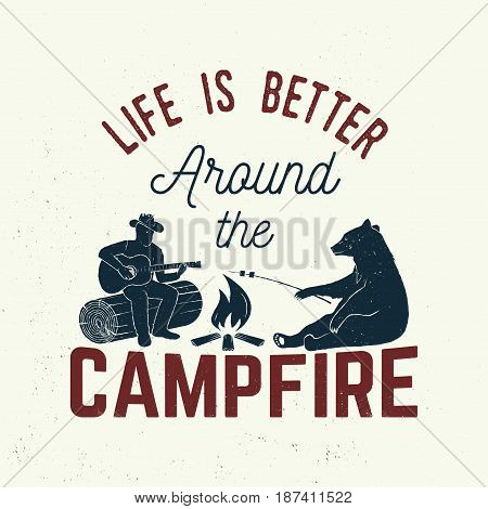 Life is better around the campfire. Vector illustration. Concept for shirt or logo, print, stamp or tee. Vintage typography design with campfire, bear, man with guitar and forest silhouette.