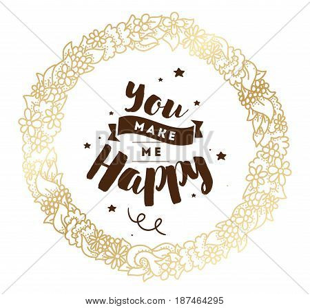 You make me happy. Inspirational quote, motivation. Typography for poster, invitation, greeting card or t-shirt. Vector lettering, calligraphy design. Text background