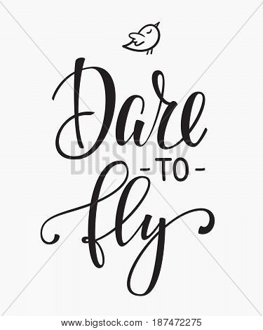 Dare to fly quote lettering. Calligraphy inspiration graphic design typography element. Hand written postcard. Cute simple vector sign.
