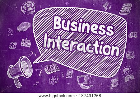 Business Concept. Loudspeaker with Inscription Business Interaction. Hand Drawn Illustration on Purple Chalkboard.