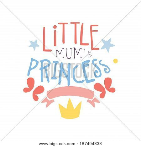 Little mums princess label, colorful hand drawn vector Illustration for girls posters, fashion patches stickers, children fabric, clothing, girls room