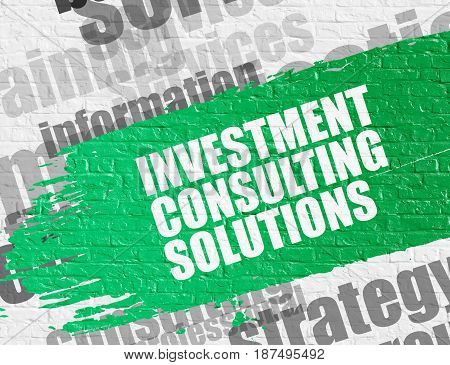 Business Education Concept: Investment Consulting Solutions on White Wall Background with Word Cloud Around It. Investment Consulting Solutions. Green Caption on White Brickwall.