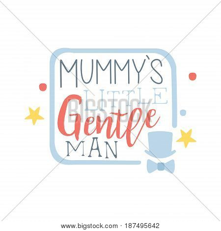 Mummys little gentleman label, colorful hand drawn vector Illustration for girls posters, fashion patches stickers, children fabric, clothing, girls room