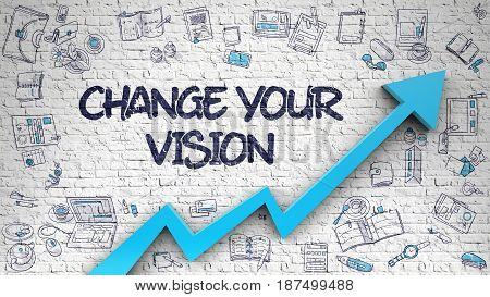 Change Your Vision Drawn on White Brick Wall. Illustration with Hand Drawn Icons. Change Your Vision - Improvement Concept. Inscription on the White Brickwall with Doodle Design Icons Around. 3D.