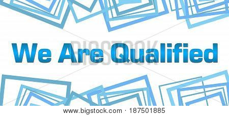 We are qualified text written over blue background.