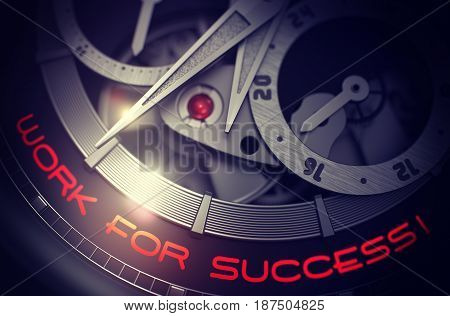 Work For Success - Inscription on Luxury Wristwatch with Visible Mechanism, Clockwork Up Close. Luxury, Mens Vintage Accessory. Business and Work Concept. 3D.