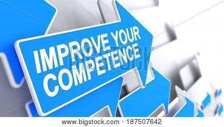 Improve Your Competence - Blue Cursor with a Inscription Indicates the Direction of Movement. Improve Your Competence, Message on Blue Pointer. 3D Render.