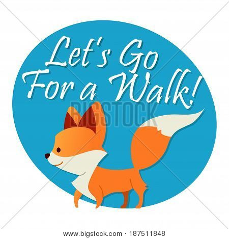 Fox - modern vector phrase flat illustration. Cartoon animal character. Gift image with saying lets go for a walk.