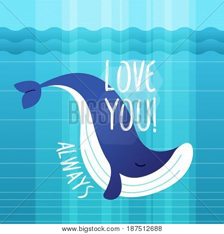 Whale - modern vector phrase flat illustration. Cartoon animal character. Gift image of sea creature swimming saying love you, always.