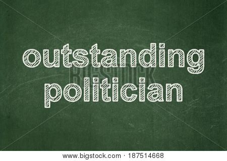 Politics concept: text Outstanding Politician on Green chalkboard background