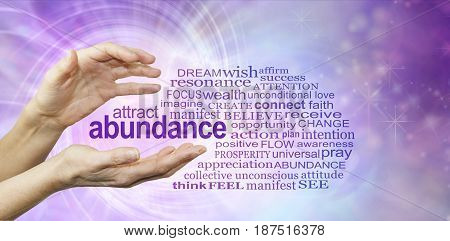 Attract Abundance Word Cloud - female hands with the word ABUNDANCE  floating between surrounded by a relevant word cloud on a purple pink spiralling vortex energy formation background