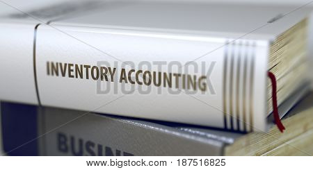 Business Concept: Closed Book with Title Inventory Accounting in Stack, Closeup View. Book Title on the Spine - Inventory Accounting. Blurred Image. Selective focus. 3D Illustration.