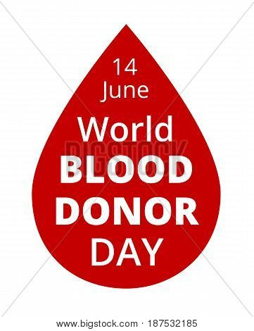 World Blood Donor Day 14th June. Blood drop with text isolated on white