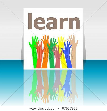 Text Learn. Education Concept . Human Hands Silhouettes