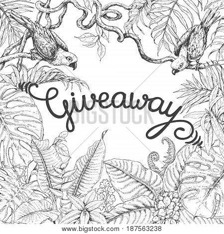 Hand drawn branches and leaves of tropical plants. Monochrome square floral frame with birds sitting on liana branches. Black and white banner with inscription giveaway. Vector sketch.
