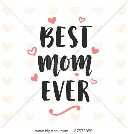 Best Mom Ever typography poster with hand written lettering. Vector illustration