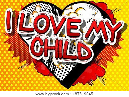 I Love My Child - Comic book style word on abstract background.