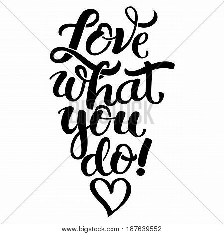 Vector illustration with hand-drawn lettering. Inspirational phrase Love what you do . Calligraphic design for invitation or greeting card, prints and posters.