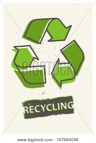 Recycling grunge vector illustration. Creative graphic design with recycle sign.