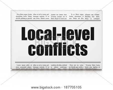 Political concept: newspaper headline Local-level Conflicts on White background, 3D rendering