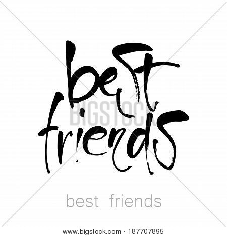 Best friends. Hand drawn lettering.  Design idea for greeting cards, posters, t-shirts,  postcards.  Vector typographic.
