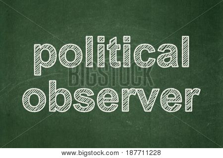 Politics concept: text Political Observer on Green chalkboard background