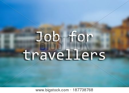 Concept of tourism and work. Text JOB FOR TRAVELLERS and blurred cityscape on background