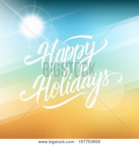 Happy Holidays greeting card. Hand drawn lettering text design on blurred summer beach background. Creative template for holiday greetings. Vector illustration.