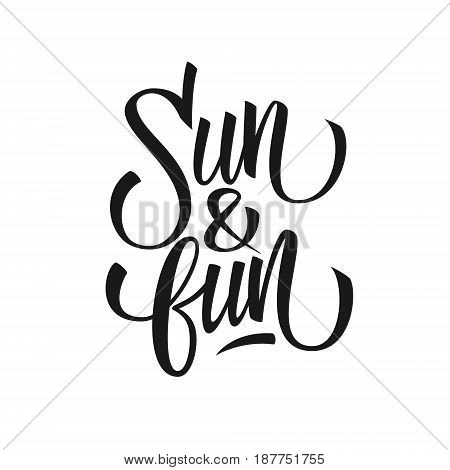 Handwritten phrase Sun and Fun. Hand drawn lettering. Calligraphic element for your design. Vector illustration.