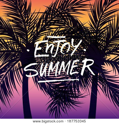 Handwritten phrase Enjoy Summer on summertime background with palm trees silhouette. Vector illustration.