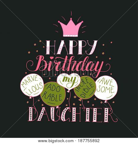 Color vector birthday card for daughter. Unique lettering poster with a phrase. Happy birthday my marvellous, adorable, incredible, awesome daughter.