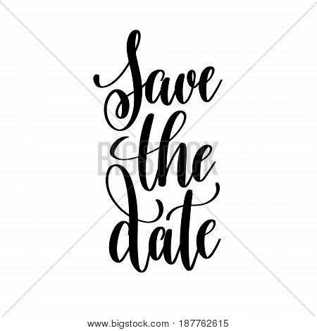 save the date black and white hand written lettering positive quote, inspirational typography design element, calligraphy vector illustration
