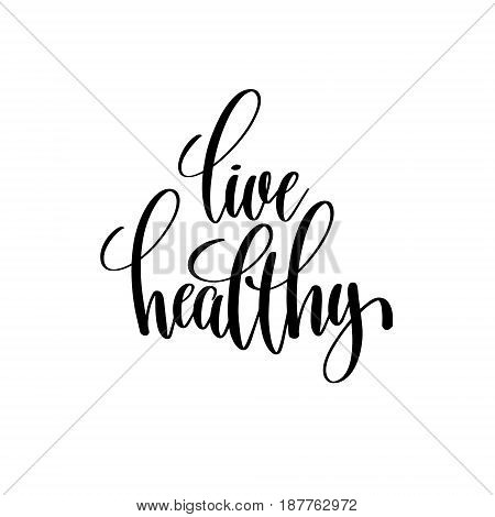 live healthy black and white hand written lettering positive quote, inspirational typography design element, calligraphy vector illustration