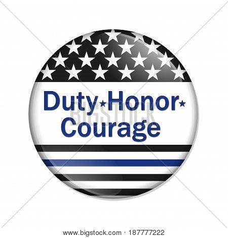 Duty Honor and Courage button American election button with thin blue line flag with text Duty Honor Courage isolated over white 3D Illustration