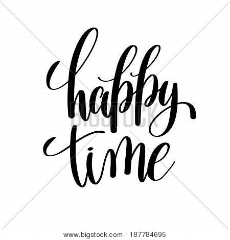 happy time black and white hand written lettering positive quote, inspirational and motivational poster, calligraphy vector illustration