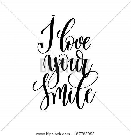 i love your smile black and white hand written lettering positive quote, inspirational and motivational poster, calligraphy vector illustration