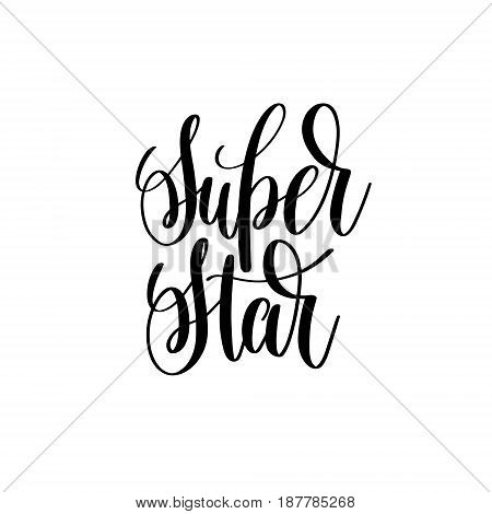 super star black and white hand lettering inscription positive quote, handwritten motivational and inspirational phrase, trendy calligraphy vector illustration