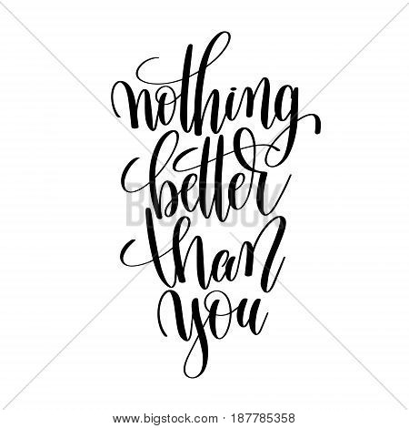nothing better than you black and white hand lettering inscription positive quote, handwritten motivational and inspirational phrase, trendy calligraphy vector illustration