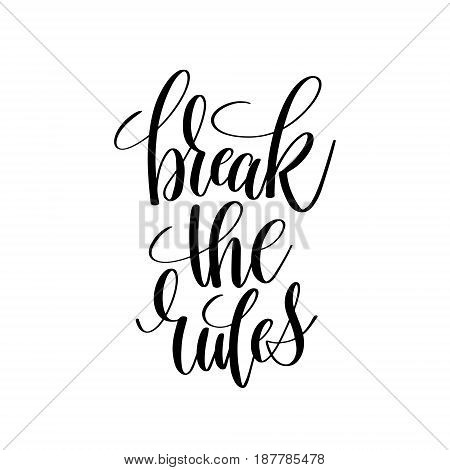break the rules black and white hand lettering inscription positive quote, handwritten motivational and inspirational phrase, trendy calligraphy vector illustration