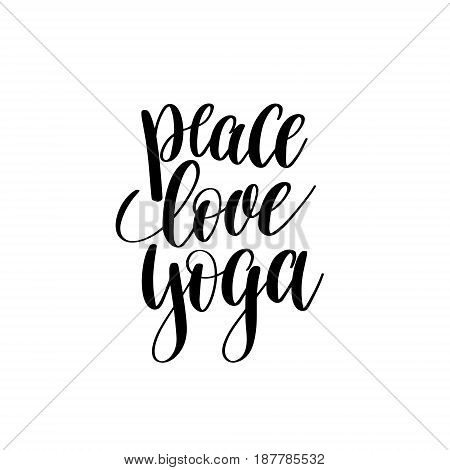 peace love yoga black and white hand lettering inscription positive quote, handwritten motivational and inspirational phrase, trendy calligraphy vector illustration