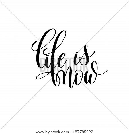 life is now black and white hand lettering inscription, motivational and inspirational positive quote to poster, greeting card, printable wall art, calligraphy vector illustration