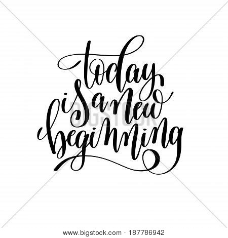 today is a new beginning black and white hand written lettering positive quote, inspirational and motivational slogan, calligraphy vector illustration