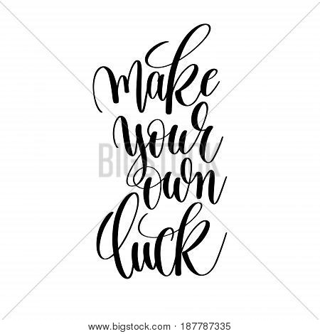 make your own luck black and white motivational and inspirational positive quote square poster to greeting card, banner design, printable wall art, calligraphy vector illustration
