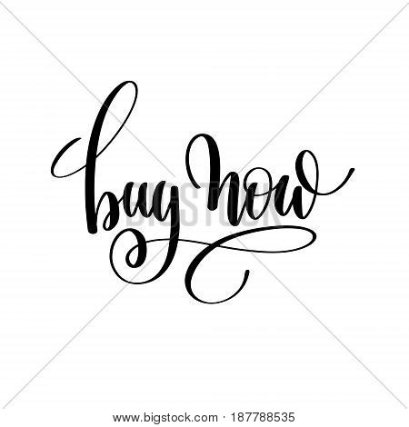 buy now black and white handwritten lettering inscription, motivational and inspirational positive quote, calligraphy vector illustration