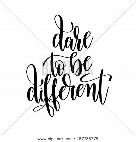 dare to be different black and white handwritten lettering inscription, motivational and inspirational positive quote, calligraphy vector illustration